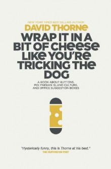 Wrap It in a Bit of Cheese Like You're Tricking the Dog av David Thorne (Heftet)
