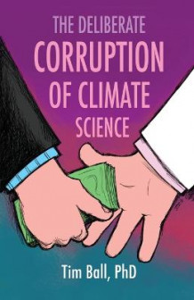 The Deliberate Corruption of Climate Science av Tim Ball (Heftet)