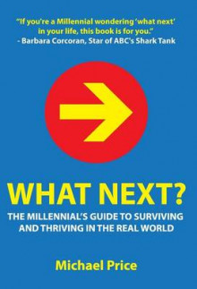 What Next? the Millennial's Guide to Surviving and Thriving in the Real World av Michael Price (Innbundet)