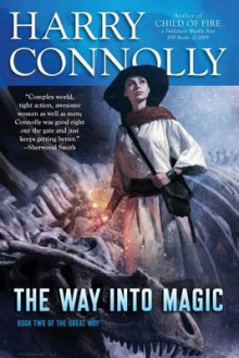The Way Into Magic av Harry Connolly (Heftet)