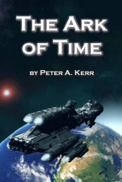 The Ark of Time av Peter a Kerr (Heftet)