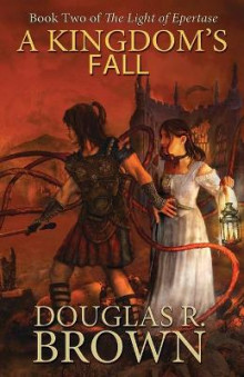 A Kingdom's Fall (The Light of Epertase, Book two) av Douglas R. Brown (Heftet)