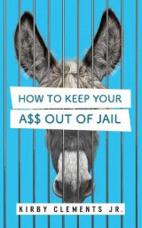 Omslag - How to Keep Your A$$ Out of Jail