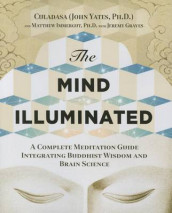 The Mind Illuminated av Culadasa (John Yates Ph D ), Jeremy Graves og Matthew Immergut (Heftet)