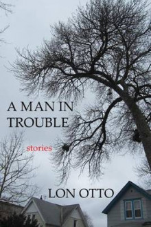 A Man in Trouble av Mr Lon Otto (Heftet)