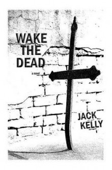 Wake the Dead av Jack Kelly (Heftet)
