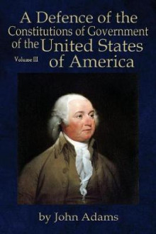 A Defence of the Constitutions of Government of the United States of America av John Adams (Heftet)