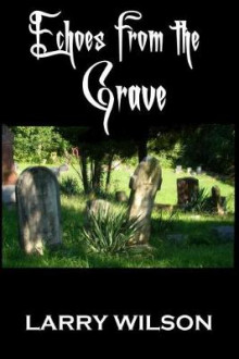 Echoes from the Grave av Larry Wilson (Heftet)