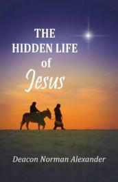 The Hidden Life of Jesus av Deacon Norman Alexander (Heftet)