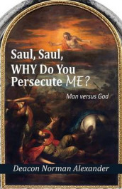 Saul, Saul, Why Do You Persecute Me? av Deacon Norman Alexander (Heftet)