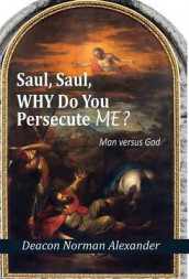 Saul, Saul, Why Do You Persecute Me? av Deacon Norman Alexander (Innbundet)