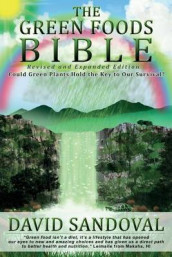 The Green Foods Bible - Revised and Expanded Edition av David Sandoval (Heftet)