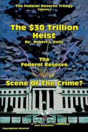 The $30 Trillion Heist---The Federal Reserve---Scene of the Crime? av Dr Robert L Kelly (Heftet)