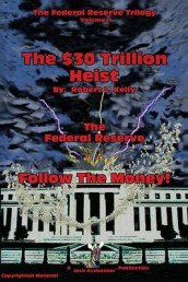 The $30 Trillion Heist---The Federal Reserve---Follow the Money! av Dr Robert L Kelly (Heftet)