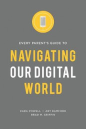 Every Parent's Guide to Navigating our Digital World av Art Bamford, Brad M Griffin og Kara Powell (Heftet)