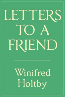 Letters to a Friend av Winifred Holtby (Heftet)