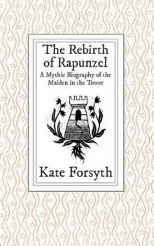 The Rebirth of Rapunzel av Kate Forsyth (Innbundet)