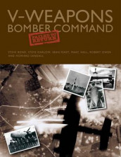 V-Weapons Bomber Command Failed to Return av Dr Steve Bond, Steve Darlow, Sean Feast, Marc Hall, Robert Owen og Howard Sandall (Innbundet)