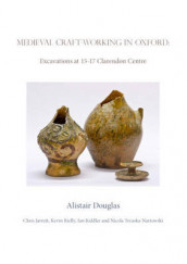 Medieval Craft-Working in Oxford av Alistair Douglas, Chris Jarrett, Ian Riddler, Kevin Rielly og Nicola Trzaska-Nartowski (Heftet)