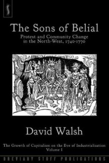 The Sons of Belial: The Growth of Capitalism on the Eve of Industrialisation 1 av David Walsh (Heftet)