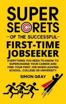Super Secrets of the Successful First Time Jobseeker av Simon Gray (Heftet)