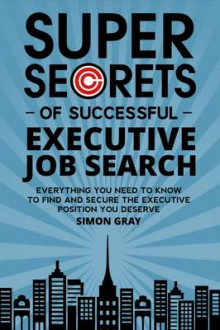 Super Secrets of Successful Executive Job Search av Simon Gray (Heftet)