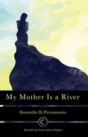 My Mother is a River av Donatella Di Pietrantonio (Heftet)