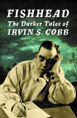 Omslag - Fishhead: The Darker Tales of Irvin. S. Cobb