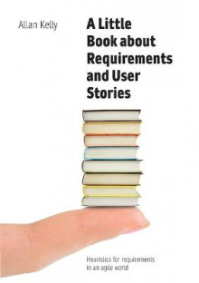 A Little Book about Requirements and User Stories av Allan Kelly (Heftet)
