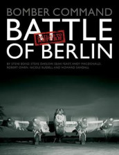 Bomber Command: Battle of Berlin Failed to Return av Steve Bond, Steve Darlow, Sean Feast, Andy Macdonald, Robert Owen, Nicole Russel og Howard Sandall (Innbundet)
