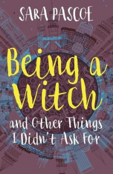 Being a Witch, and Other Things I Didn't Ask for av Helen Baggott og Sara Pascoe (Heftet)