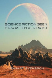 Science Fiction Seen from the Right av Lennart Svensson (Heftet)