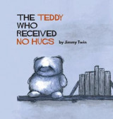 Omslag - The Teddy Who Received No Hugs