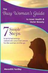 Omslag - The Busy Woman's Guide to Inner Health and Outer Beauty