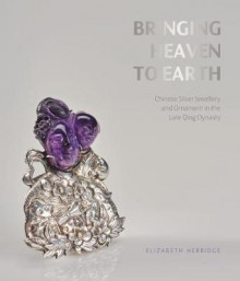 Bringing Heaven to Earth: Silver Jewellery and Ornament in the Late Qing Dynasty av Elizabeth Herridge og Frances Wood (Heftet)
