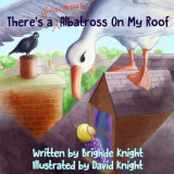 Omslag - There's A Ginormous Albatross On My Roof