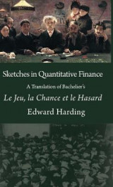 Omslag - Sketches in Quantitative Finance a Translation of Bachelier's Le Jeu, La Chance Et Le Hasard