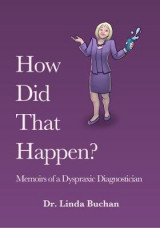Omslag - How Did That Happen: Memoirs of a Dyspraxic Diagnostician