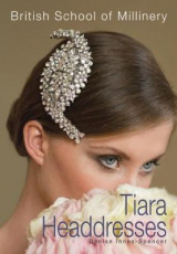 Omslag - The British School of Millinery Tiara Headdresses