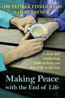 Making Peace with the End of Life av Sarah Rayner og Dr Patrick Fitzgerald (Heftet)