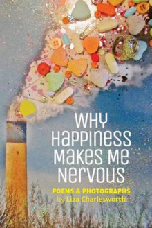 Why Happiness Makes Me Nervous av Liza Charlesworth (Heftet)