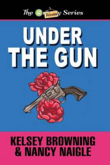 Under the Gun av Nancy Naigle og Kelsey Browning (Heftet)