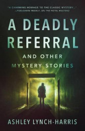 A Deadly Referral and Other Mystery Stories av Ashley Lynch-Harris (Heftet)