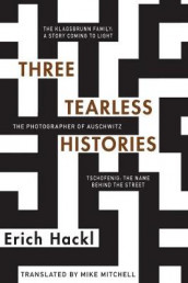 Three Tearless Histories av Erich Hackl (Innbundet)