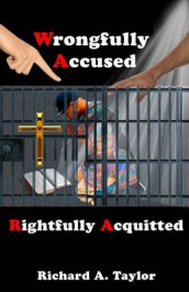 Wrongfully Accused, Rightfully Acquitted av Richard Antonio Taylor (Heftet)