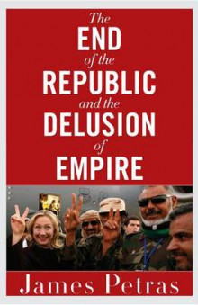 The End of the Republic and the Delusion of Empire av James F. Petras (Heftet)