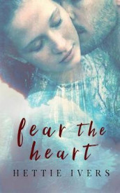 Fear the Heart av Hettie Ivers (Heftet)