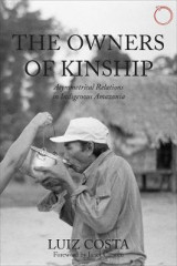 Omslag - The Owners of Kinship - Asymmetrical Relations in Indigenous Amazonia