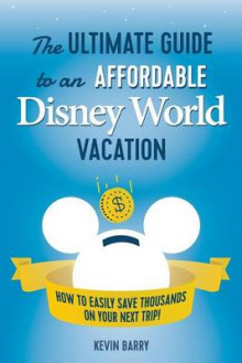 The Ultimate Guide to an Affordable Disney World Vacation av Kevin Barry (Heftet)