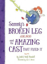 Omslag - Sammy's Broken Leg (Oh, No!) and the Amazing Cast That Fixed It